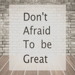 Don't afraid to be great , Inspiration quote for card and motivational poster