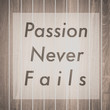 Passion never fails , Inspiration quote for card and motivational poster