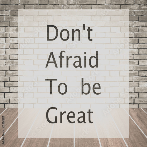 Don't afraid to be great , Inspiration quote for card and motivational poster Photo by torsakarin