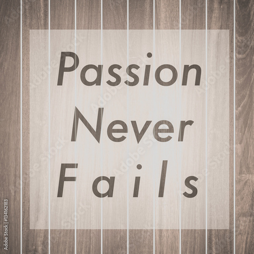 Passion never fails , Inspiration quote for card and motivational poster Photo by torsakarin