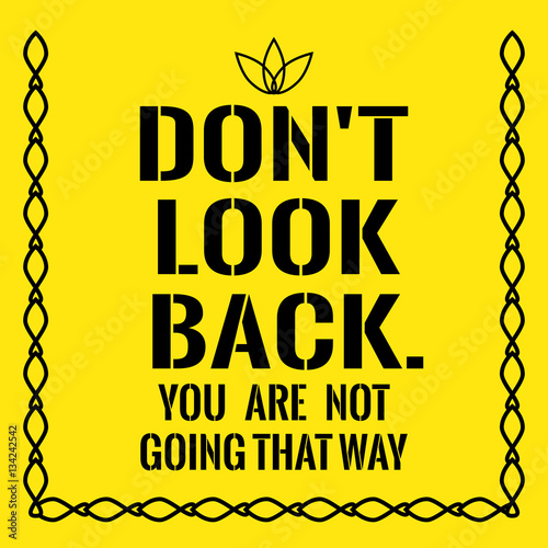 Motivational quote. Don't look back.You are not going that way.