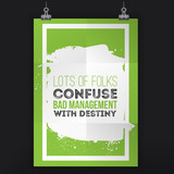Lots of folks confuse bad management with destiny. Motivational quote. Positive affirmation for poster. Vector illustration.