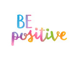 BE POSITIVE hand lettering poster