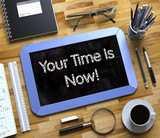 Your Time Is Now - Text on Small Chalkboard. 3D.