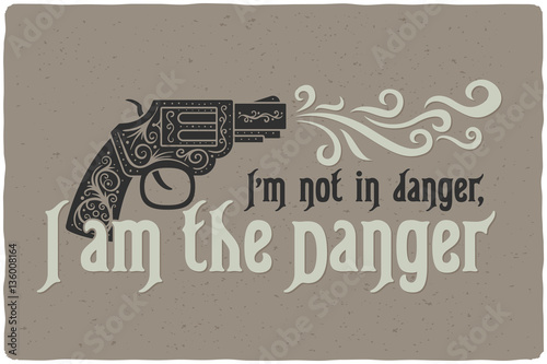 lettering-composition-with-a-decorative-gun-and-quote-text-i-m-not-in-danger-i-am-the-danger