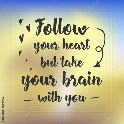 Foto op Canvas Positive Typography follow your heart but take your brain with you. Inspirational quote, motivation. Typography for poster, invitation, greeting card or t-shirt. Vector lettering design. Text background