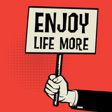 Poster in hand, business concept with text Enjoy Life More