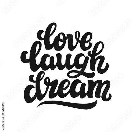 Love laugh dream. Typography text