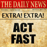 act fast, article text in newspaper