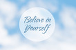 Inspirational motivation quote, believe in yourself, on an abstract background