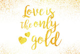 Valentines day lettering, gold foil imitation vector illustration, Love is the only gold sign - 136794388