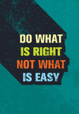 Do What Is Right Not What Is Easy Motivation Quote. Creative Vector Typography Poster Concept