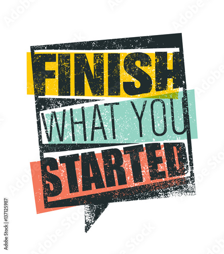 Finish What You Started Creative Motivation Quote. Vector Outstanding Typography Poster Concept