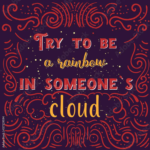 Vintage Typography phrase Try to be a rainbow in someones cloud
