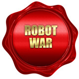 robot war, 3D rendering, red wax stamp with text