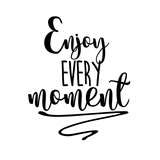 Enjoy every moment inspiration quotes lettering. Calligraphy graphic design sign element. Vector Hand written style Quote design letter element - 137778541