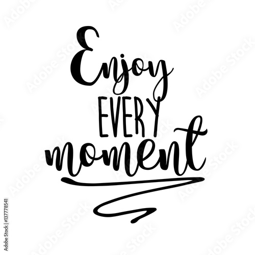 Enjoy every moment inspiration quotes lettering Plakat