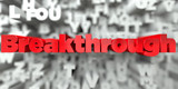 Breakthrough -  Red text on typography background - 3D rendered royalty free stock image. This image can be used for an online website banner ad or a print postcard.