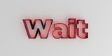 Wait - Red glass text on white background - 3D rendered royalty free stock image.