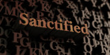 Sanctified - Wooden 3D rendered letters/message.  Can be used for an online banner ad or a print postcard.