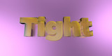 Tight - colorful glass text on vibrant background - 3D rendered royalty free stock image.