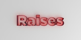Raises - Red glass text on white background - 3D rendered royalty free stock image.