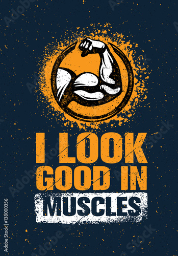 I Look Good In Muscles. Workout and Fitness Gym Motivation Quote Design Element Concept. Creative Vector Bicep Sign