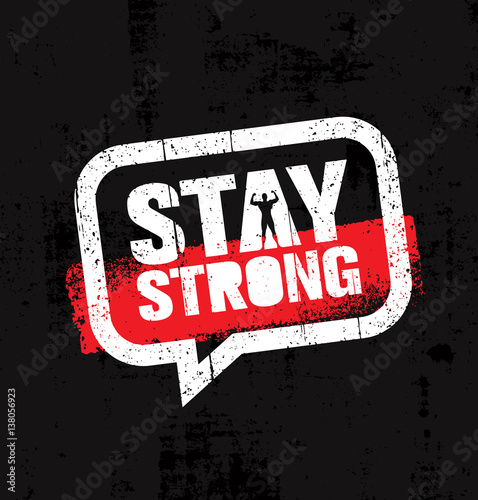Stay Strong. Inspiring Creative Motivation Quote Inside Speech Bubble. Vector Typography Banner Design Concept