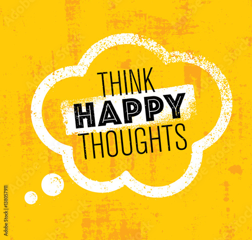 Think Happy Thoughts. Inspiring Creative Motivation Quote. Vector Typography Banner Design Concept On Stain Background