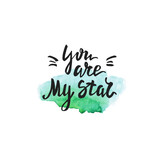 You are my star lettering on watercolor green stain. Vector inspiration and motivation phrase.