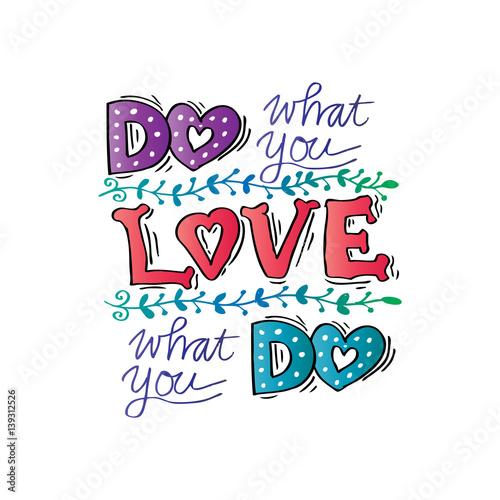 Póster Haz lo que amas, ama lo que haces . Cita inspirada.