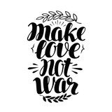 Make Love No War, label. Hand drawn typography poster. Peace, hippy, pacifism concept. Lettering, calligraphy vector illustration