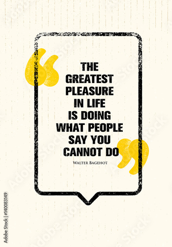 The Greatest Pleasure In Life Is Doing What People Say You Cannot Do. Powerful Inspiring Creative Motivation Quote.