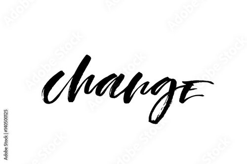 Change. Handwritten text, modern calligraphy. Inspirational quote
