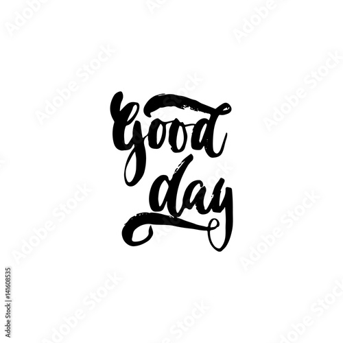 Good day - hand drawn lettering phrase isolated on the white background. Fun brush ink inscription for photo overlays, greeting card or t-shirt print, poster design. - 141608535