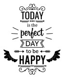 Inspirujący cytat. Today is the perfect day to be happy