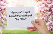 Inspiration motivation quote You can spell beautiful without Be You. Happiness, New beginning , Grow, Success, Choice concept