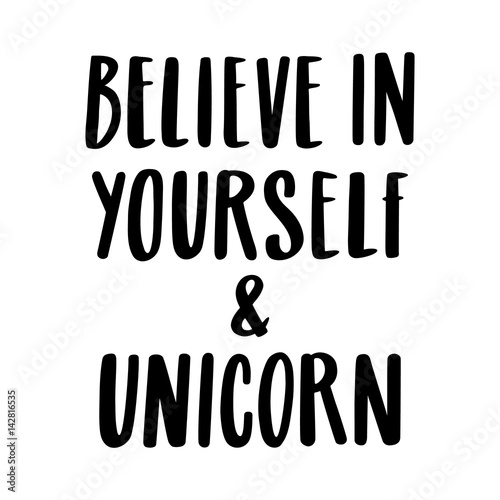 Papiers peints Positive Typography Believe in yourself and unicorn. The quote hand-drawing of black ink. Vector Image. It can be used for website design, article, phone case, poster, t-shirt, mug etc.