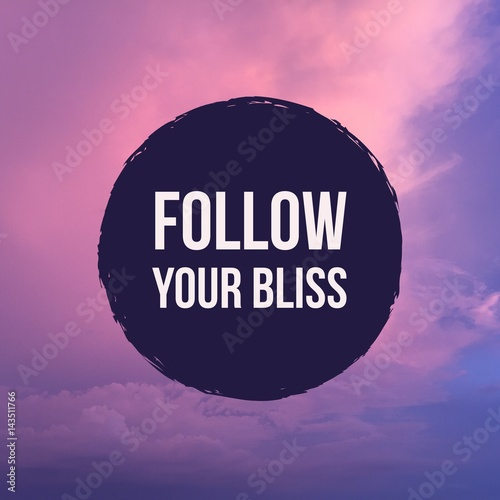 "Inspirational motivational quote ""follow your bliss"