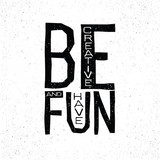 Be creative and have fun inspirational quote concept.