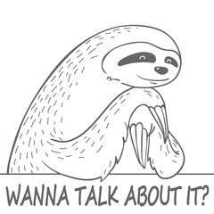 cute hand drawn cartoon line sloth with text - wanna talk about it?