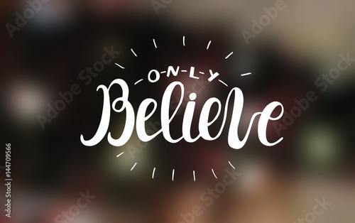 Hand lettering Only believe with radiating rays
