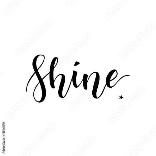 Papiers peints Positive Typography Shine. Inspirational quote phrase. Modern calligraphy lettering with hand drawn word Shine and star with rays. Lettering for web, print and posters. Typography poster design