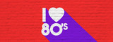 I love eighties / I love 80's