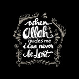 When Allah Guides me I can never be lost.  Islamic Quran Quotes.