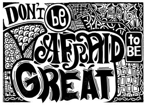 In de dag Positive Typography Don't be afraid to be great , Inspirational quote. Hand drawn vintage illustration with hand lettering and decoration elements. Vector illustration