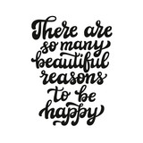 There are so many beautiful raesons to be happy