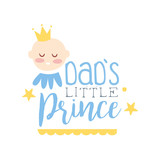 Dads little prince label, colorful hand drawn vector Illustration