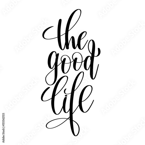 the good life black and white hand written lettering