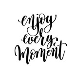 enjoy every moment black and white hand lettering inscription